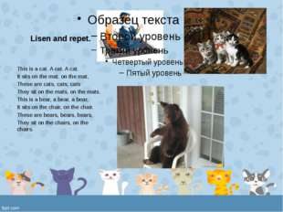 Lisen and repet. This is a cat. A cat. A cat. It sits on the mat, on the mat,
