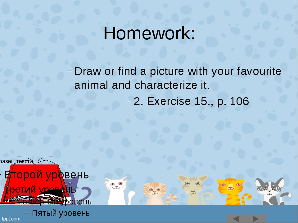 Homework: Draw or find a picture with your favourite animal and characterize...