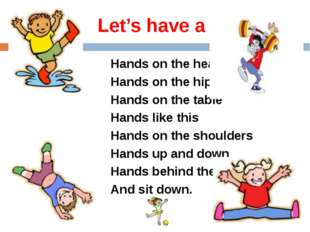 Let's have a rest! Hands on the head Hands on the hips Hands on the table Ha