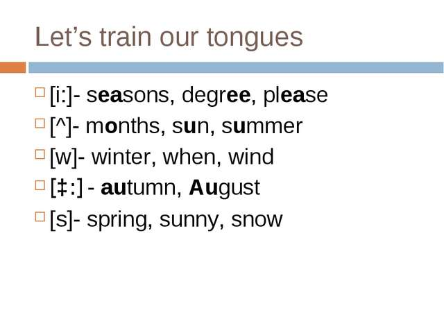 Let's train our tongues [i:]- seasons, degree, please [^]- months, sun, summe...