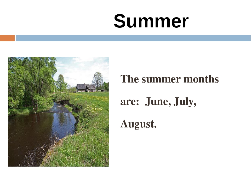 Summer The summer months are: June, July, August.