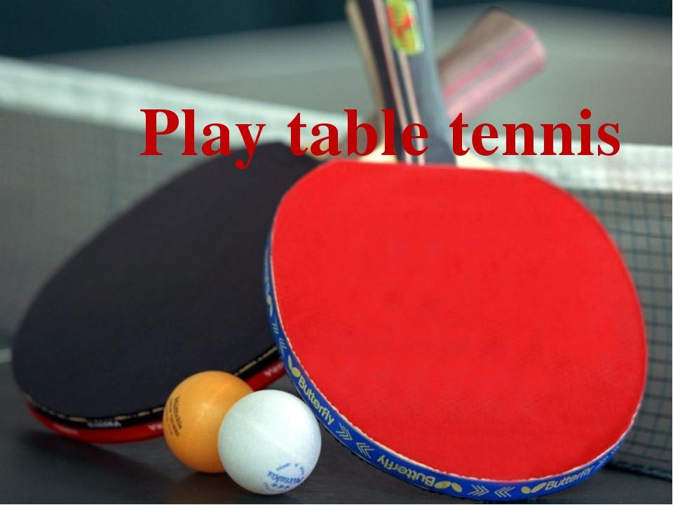 Play table tennis