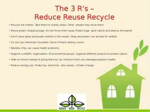 The 3 R's – Reduce Reuse Recycle Recycle old clothes. Take them to charity sh