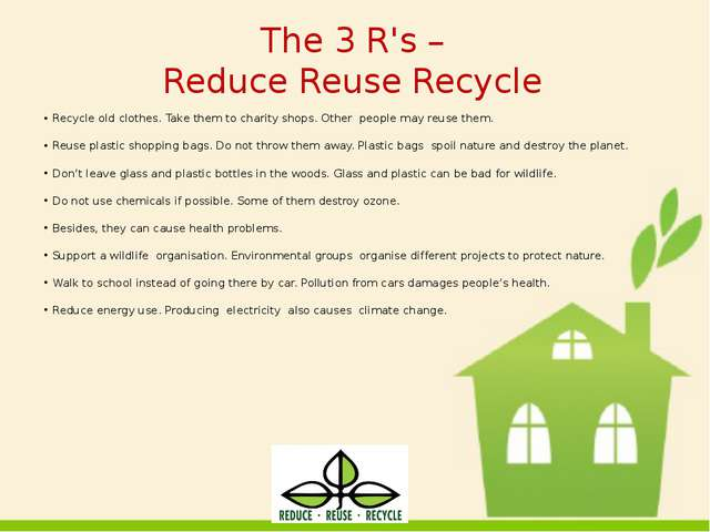 The 3 R's – Reduce Reuse Recycle Recycle old clothes. Take them to charity sh...