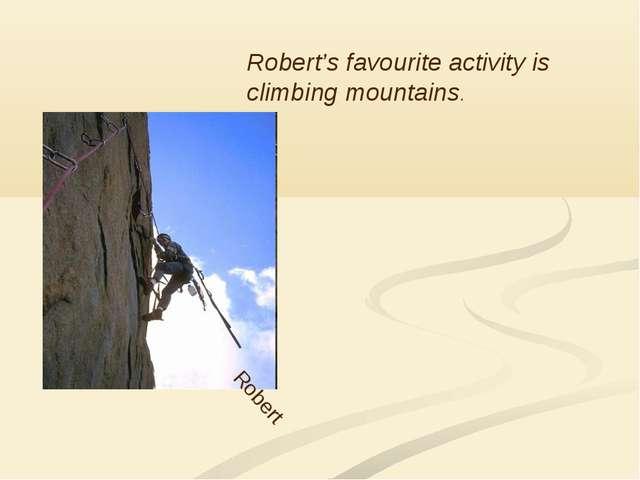 Robert Robert's favourite activity is climbing mountains.