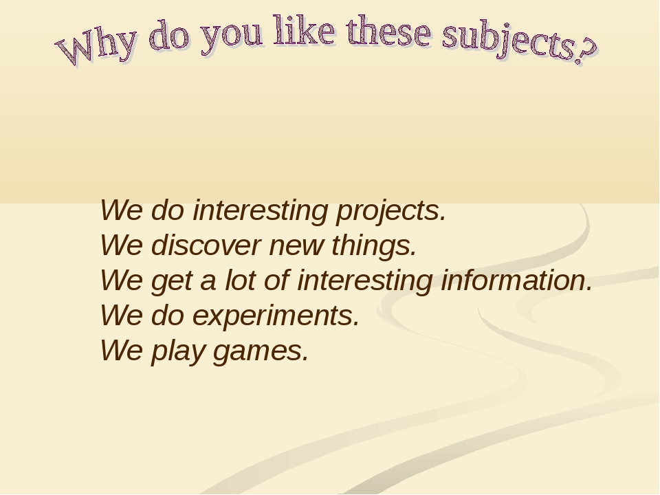 We do interesting projects. We discover new things. We get a lot of interesti...