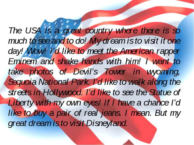 The USA is a great country where there is so much to see and to do! My dream...