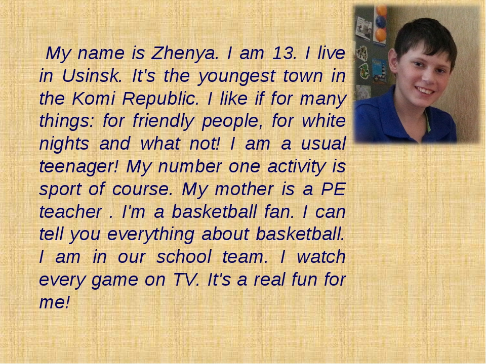 My name is Zhenya. I am 13. I live in Usinsk. It's the youngest town in the...