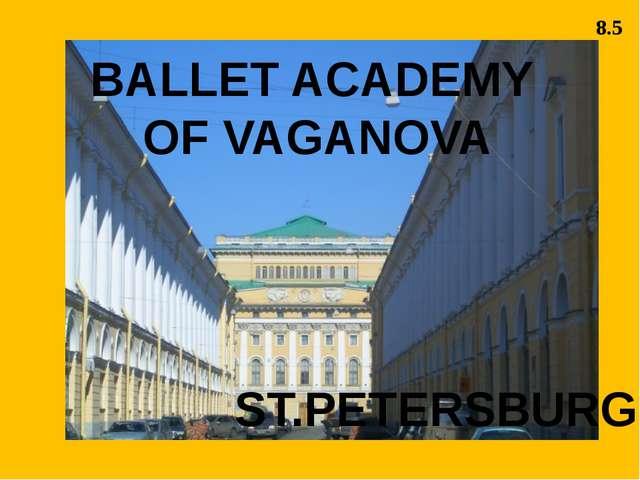 BALLET ACADEMY OF VAGANOVA ST.PETERSBURG 8.5
