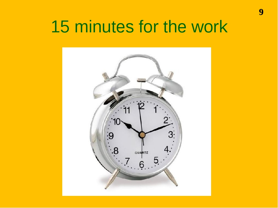 15 minutes for the work 9