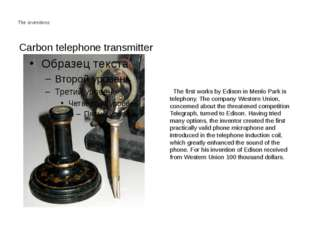 The inventions: The first works by Edison in Menlo Park is telephony. The co