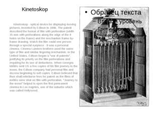 Kinetoskop Kinetoskop - optical device for displaying moving pictures, invent