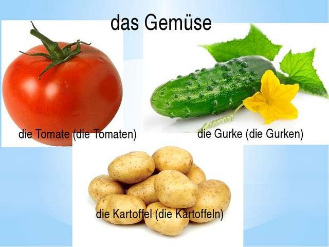 die Kartoffel (die Kartoffeln) die Tomate (die Tomaten) die Gurke (die Gurken...