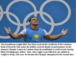 The Kazakhstan weight-lifter Ilya Ilyin received the certificate of the Guinn