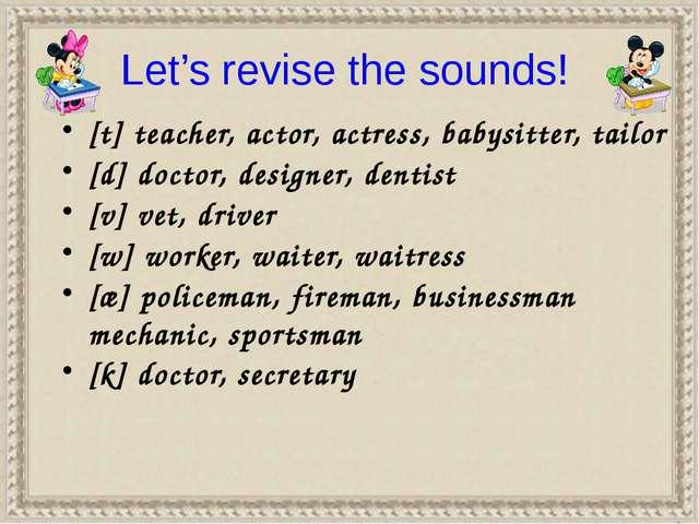 [t] teacher, actor, actress, babysitter, tailor [d] doctor, designer, dentist...