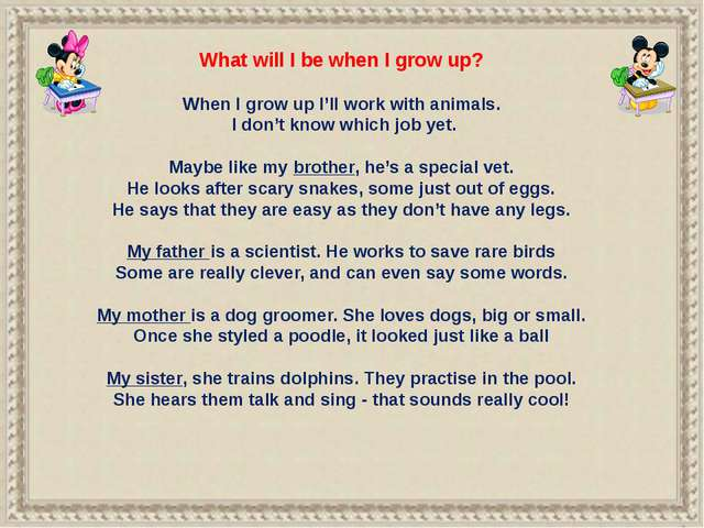 What will I be when I grow up? When I grow up I'll work with animals. I don't...