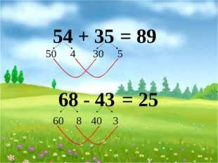 54 + 35 50 4 30 5 = 89 68 - 43 60 8 40 3 = 25