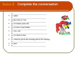 Station 3. Complete the conversation A: __________________________________ B: