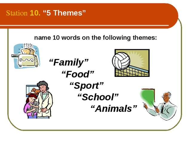 """Station 10. """"5 Themes"""" name 10 words on the following themes: """"Family"""" """"Food""""..."""