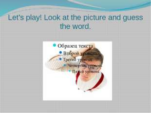 Let's play! Look at the picture and guess the word.