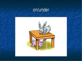 on/under