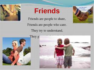 Friends Friends are people to share, Friends are people who care. They try to