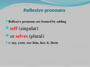 Reflexive pronouns Reflexive pronouns are formed by adding self (singular) or