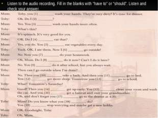 "Listen to the audio recording. Fill in the blanks with ""have to"" or ""should""."