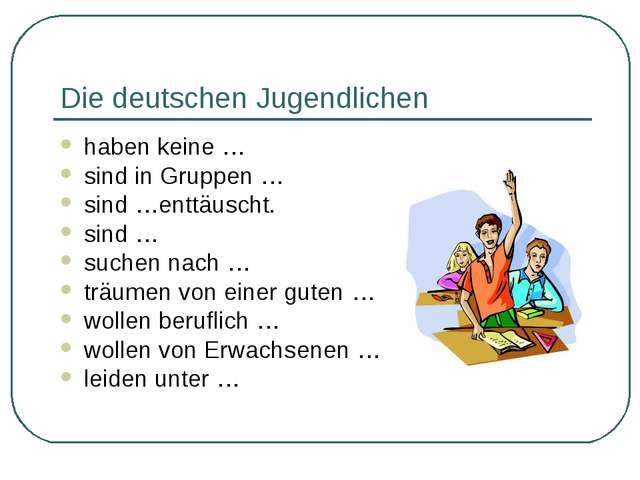 Die deutschen Jugendlichen haben keine … sind in Gruppen … sind …enttäuscht....