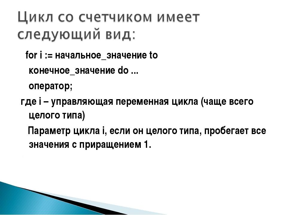 for i := начальное_значение to конечное_значение do ... оператор; где i –...