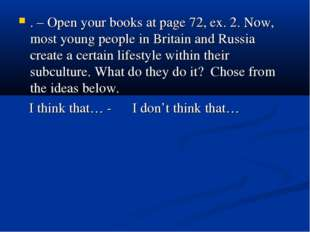 . – Open your books at page 72, ex. 2. Now, most young people in Britain and