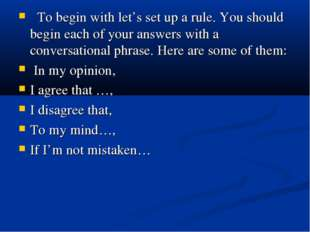 To begin with let's set up a rule. You should begin each of your answers wit