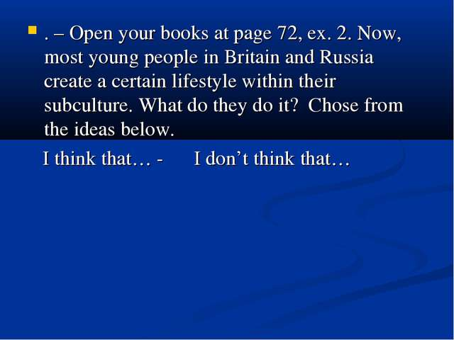 . – Open your books at page 72, ex. 2. Now, most young people in Britain and...