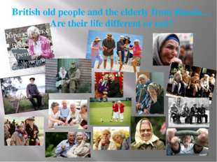 British old people and the elderly from Russia… Are their life different or