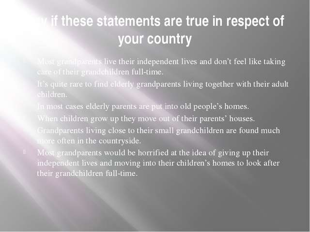 Say if these statements are true in respect of your country Most grandparents...