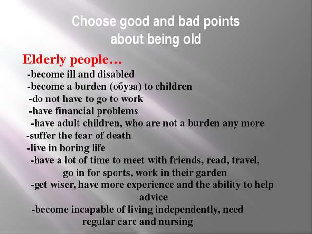 Choose good and bad points about being old -become ill and disabled -become a...
