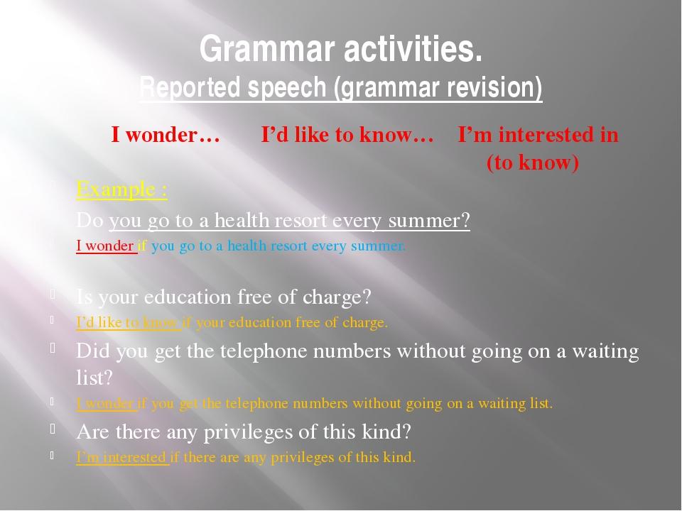 Grammar activities. Reported speech (grammar revision) Example : Do you go to...