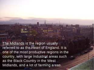 The Midlands is the region usually referred to as the Heart of England. It is