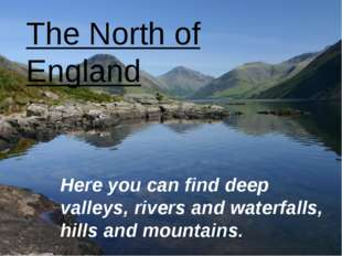 The North of England Here you can find deep valleys, rivers and waterfalls, h