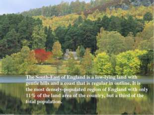 The South-East of England is a low-lying land with gentle hills and a coast t