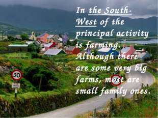 In the South-West of the principal activity is farming. Although there are so