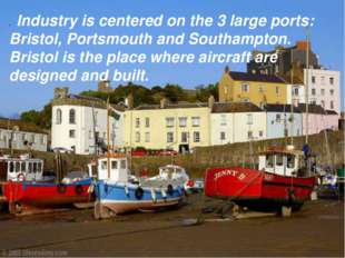 . Industry is centered on the 3 large ports: Bristol, Portsmouth and Southamp