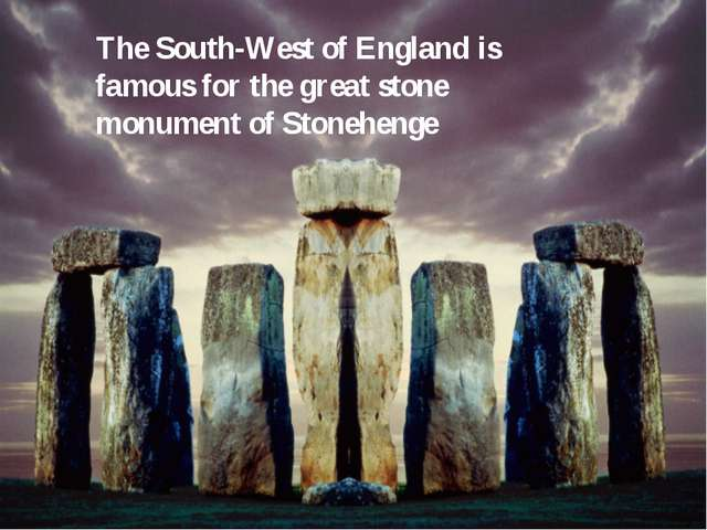 The South-West of England is famous for the great stone monument of Stonehenge
