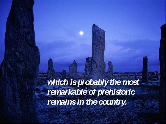 which is probably the most remarkable of prehistoric remains in the country.