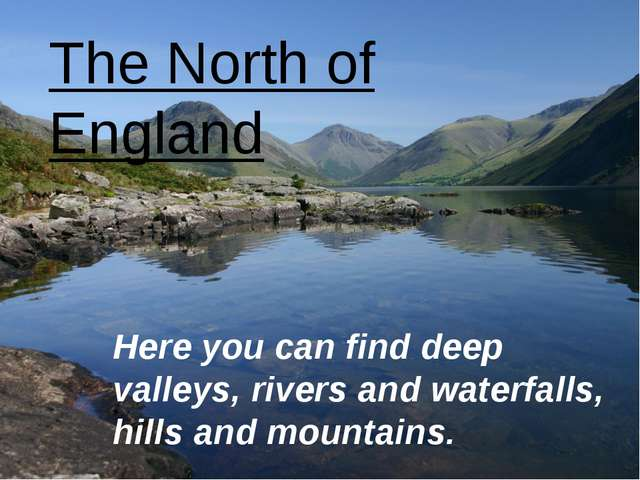 The North of England Here you can find deep valleys, rivers and waterfalls, h...