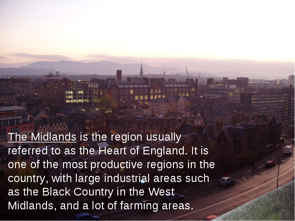 The Midlands is the region usually referred to as the Heart of England. It is...