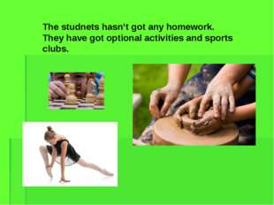 The studnets hasn't got any homework. They have got optional activities and s