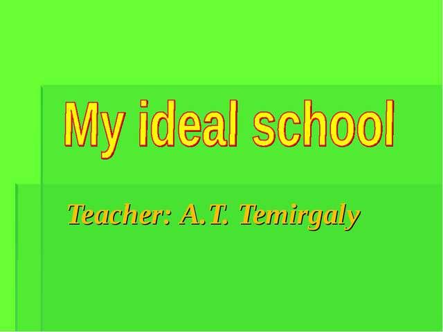 Teacher: A.T. Temirgaly
