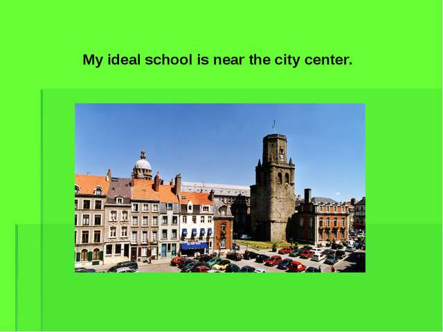 My ideal school is near the city center.