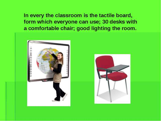 In every the classroom is the tactile board, form which everyone can use; 30...